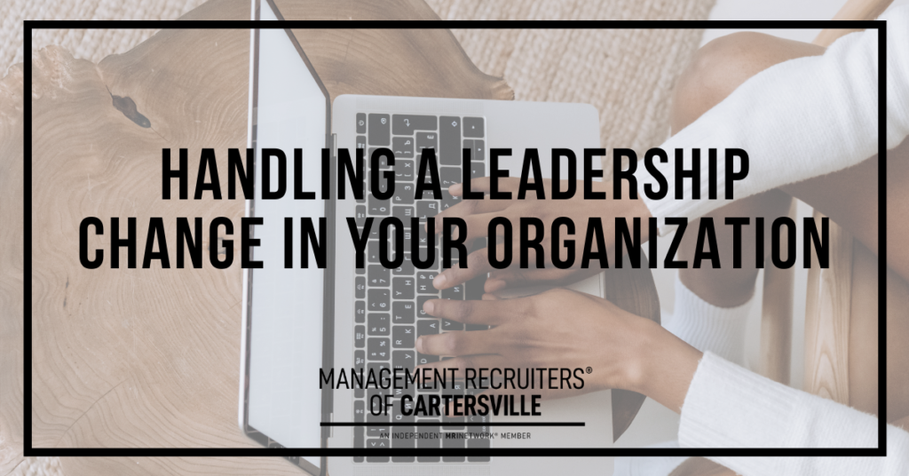 Handling a Leadership Change in Your Organization