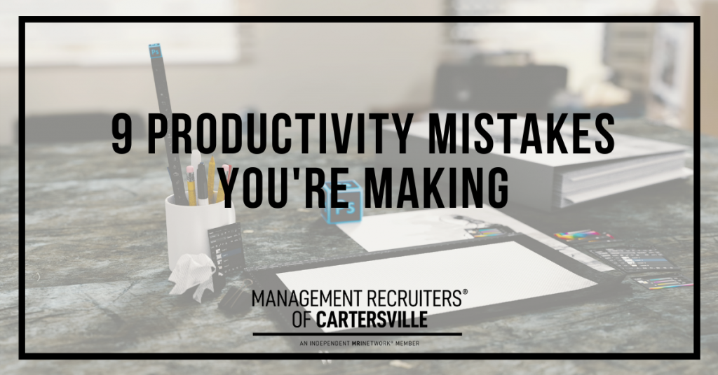 9 Productivity Mistakes You're Making